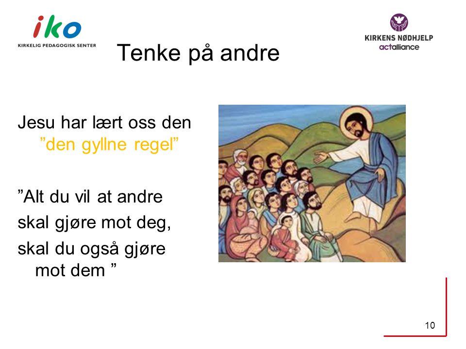 Tenke på andre Jesu har lært oss den den gyllne regel Alt du vil at andre skal gjøre mot deg, skal du også gjøre mot dem 10