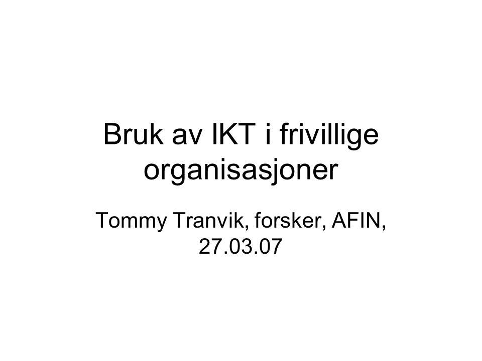 Bruk av IKT i frivillige organisasjoner Tommy Tranvik, forsker, AFIN, 27.03.07
