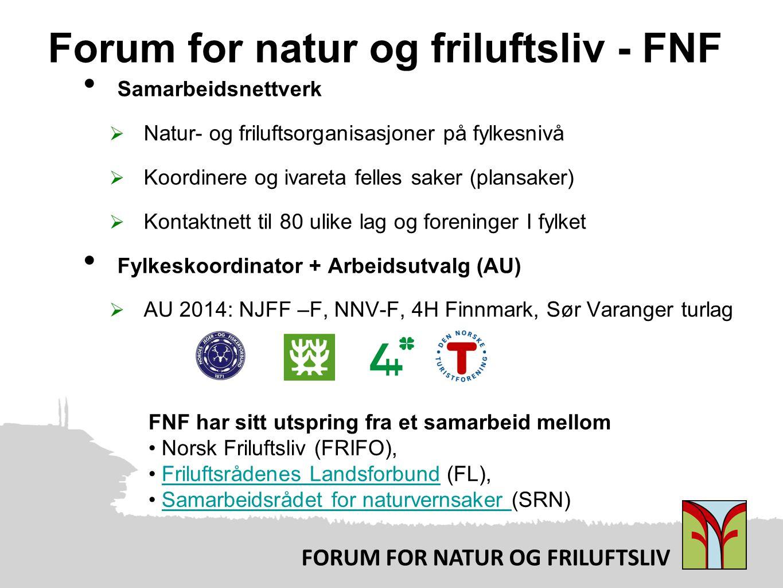 FORUM FOR NATUR OG FRILUFTSLIV FNF har sitt utspring fra et samarbeid mellom Norsk Friluftsliv (FRIFO), Friluftsrådenes Landsforbund (FL),Friluftsrådenes Landsforbund Samarbeidsrådet for naturvernsaker (SRN)Samarbeidsrådet for naturvernsaker Forum for natur og friluftsliv - FNF Samarbeidsnettverk  Natur- og friluftsorganisasjoner på fylkesnivå  Koordinere og ivareta felles saker (plansaker)  Kontaktnett til 80 ulike lag og foreninger I fylket Fylkeskoordinator + Arbeidsutvalg (AU)  AU 2014: NJFF –F, NNV-F, 4H Finnmark, Sør Varanger turlag