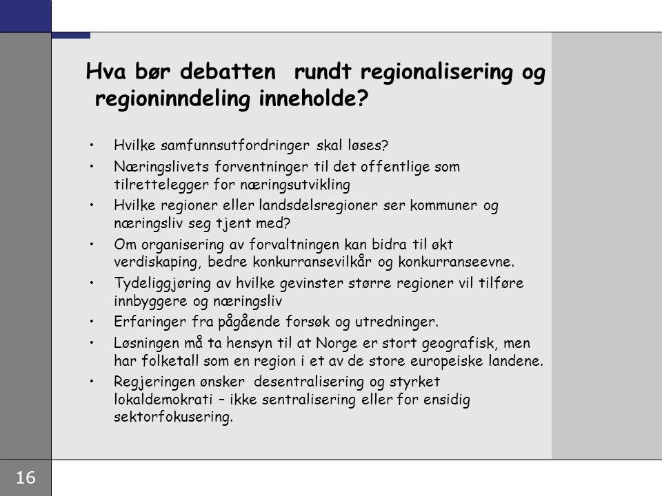16 Hva bør debatten rundt regionalisering og regioninndeling inneholde.
