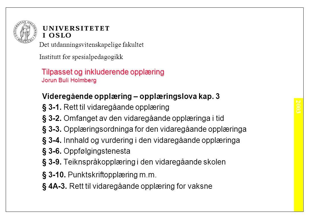 2003 Det utdanningsvitenskapelige fakultet Institutt for spesialpedagogikk Tilpasset og inkluderende opplæring Jorun Buli Holmberg Videregående opplæring – opplæringslova kap.