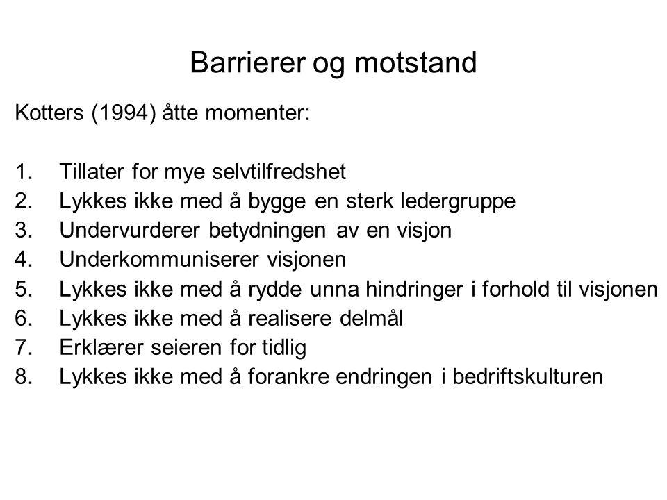 Barrierer og motstand Kotters (1994) åtte momenter: 1.Tillater for mye selvtilfredshet 2.Lykkes ikke med å bygge en sterk ledergruppe 3.Undervurderer