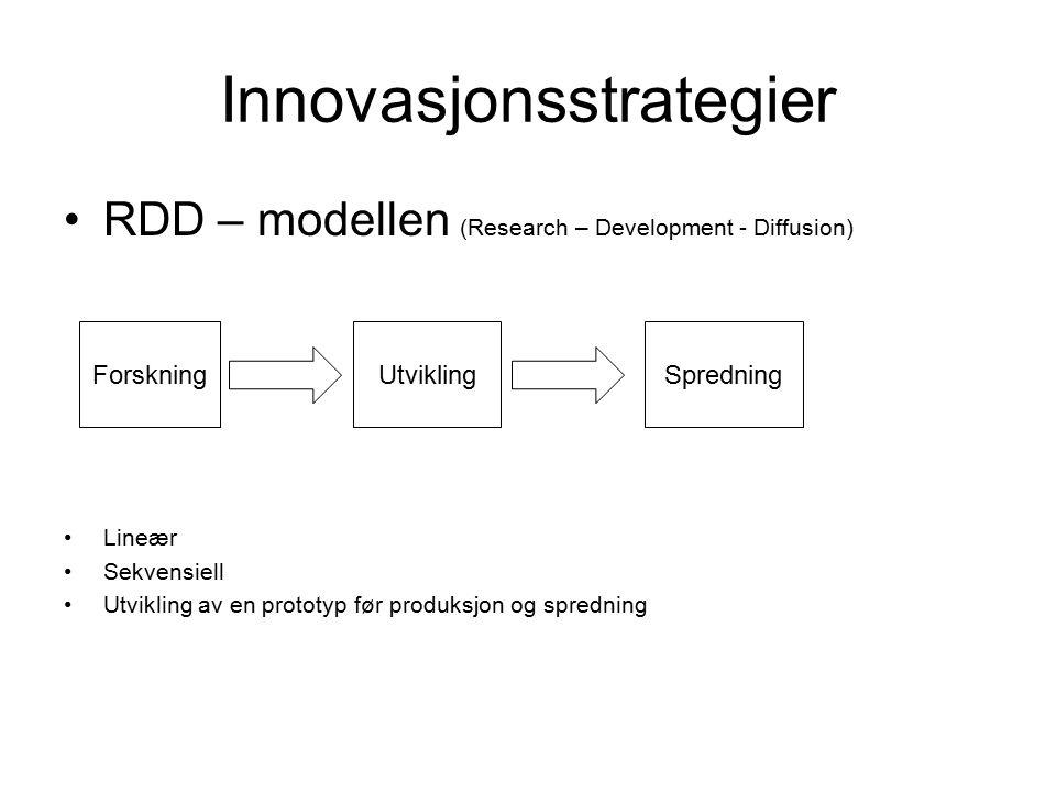 Innovasjonsstrategier RDD – modellen (Research – Development - Diffusion) Lineær Sekvensiell Utvikling av en prototyp før produksjon og spredning ForskningSpredningUtvikling