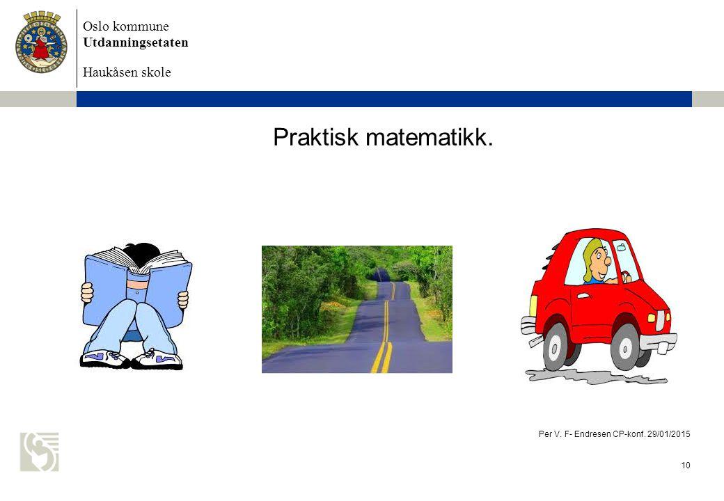 Oslo kommune Utdanningsetaten Haukåsen skole Praktisk matematikk. Per V. F- Endresen CP-konf. 29/01/2015 10