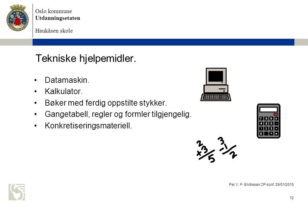 Oslo kommune Utdanningsetaten Haukåsen skole Tekniske hjelpemidler. Datamaskin. Kalkulator. Bøker med ferdig oppstilte stykker. Gangetabell, regler og