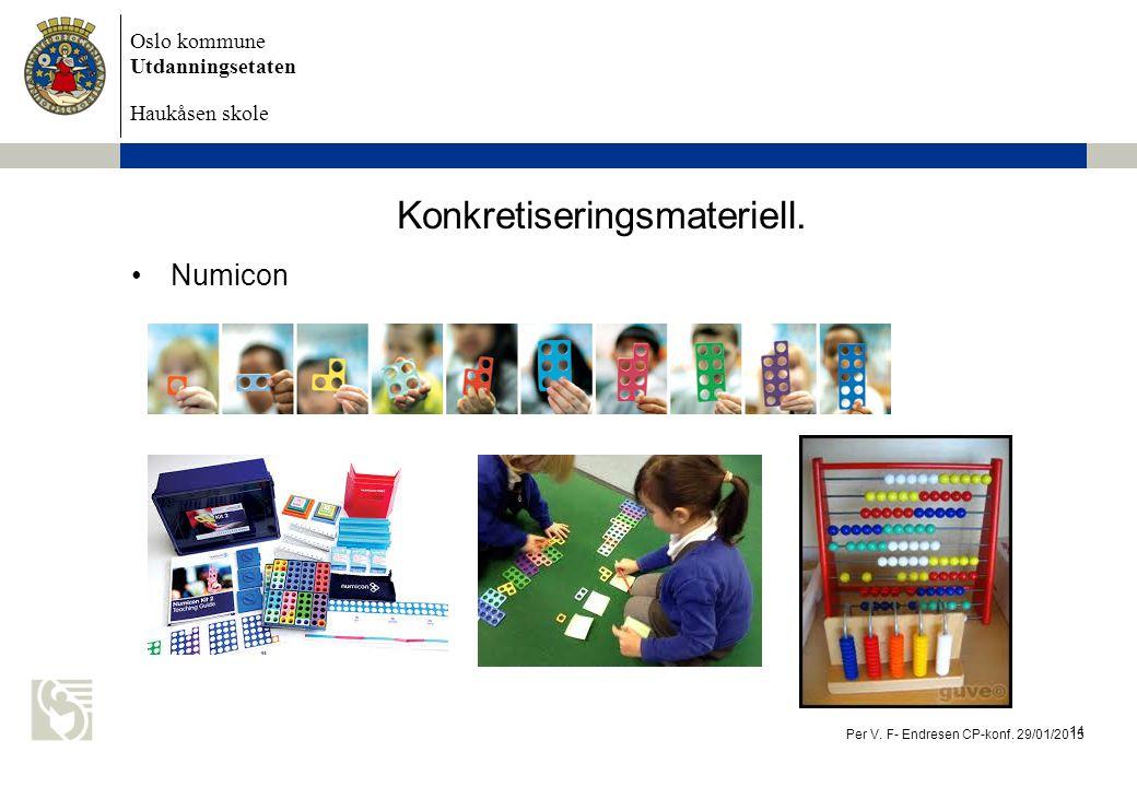 Oslo kommune Utdanningsetaten Haukåsen skole Konkretiseringsmateriell. Numicon Per V. F- Endresen CP-konf. 29/01/2015 14