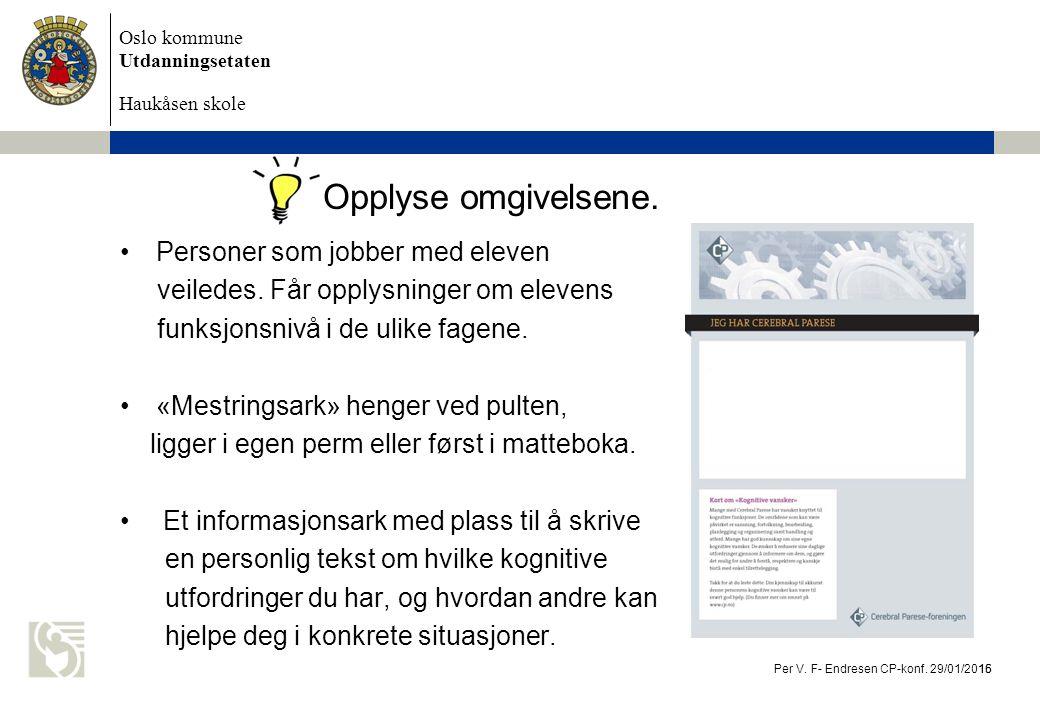 Oslo kommune Utdanningsetaten Haukåsen skole Opplyse omgivelsene. Personer som jobber med eleven veiledes. Får opplysninger om elevens funksjonsnivå i