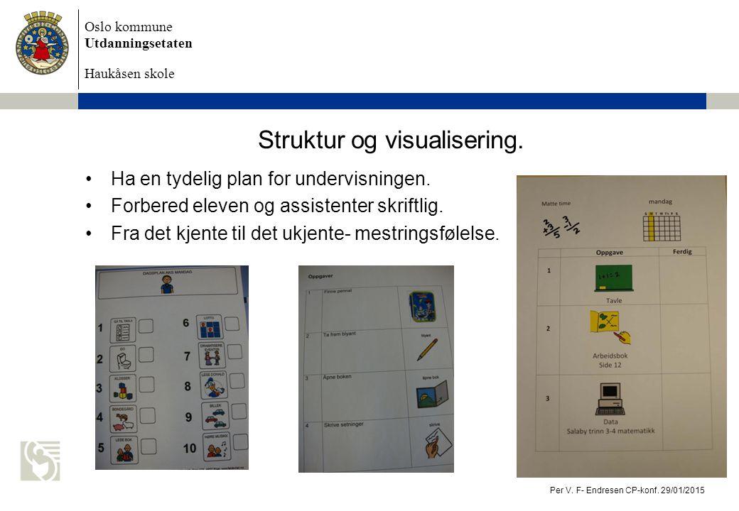 Oslo kommune Utdanningsetaten Haukåsen skole Struktur og visualisering. Ha en tydelig plan for undervisningen. Forbered eleven og assistenter skriftli