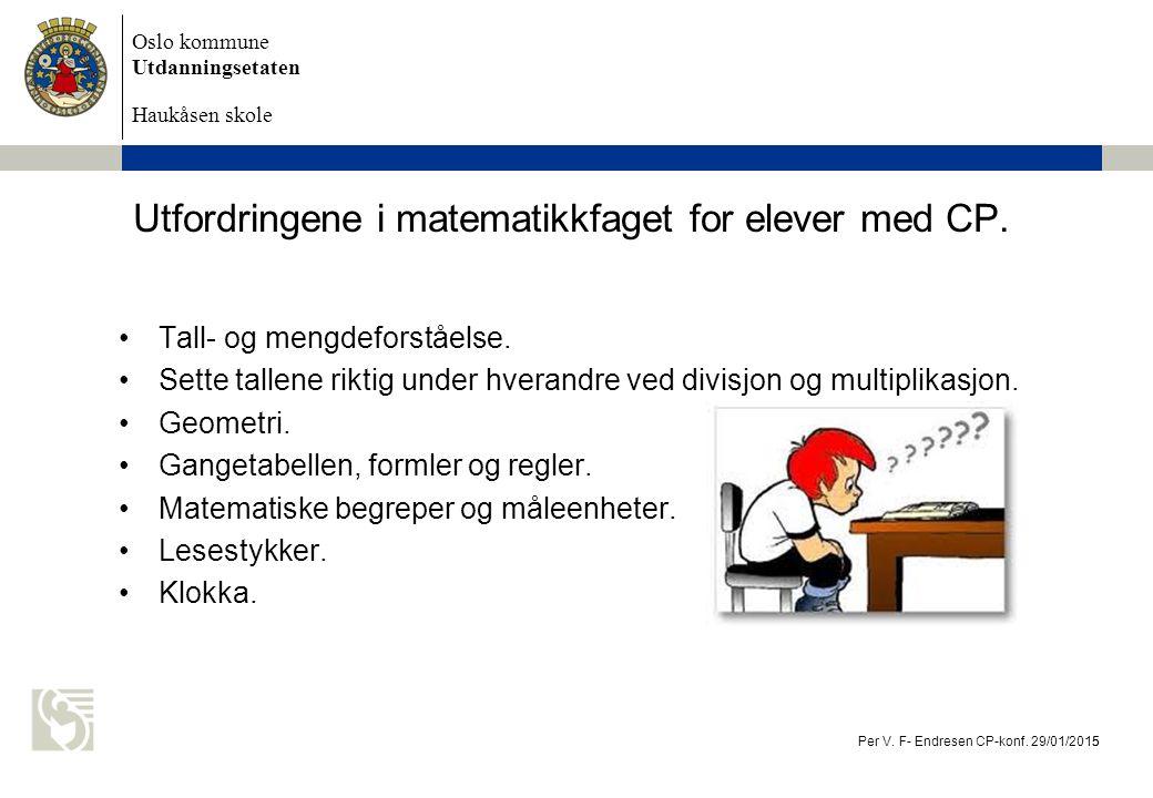 Oslo kommune Utdanningsetaten Haukåsen skole Utfordringene i matematikkfaget for elever med CP. Tall- og mengdeforståelse. Sette tallene riktig under