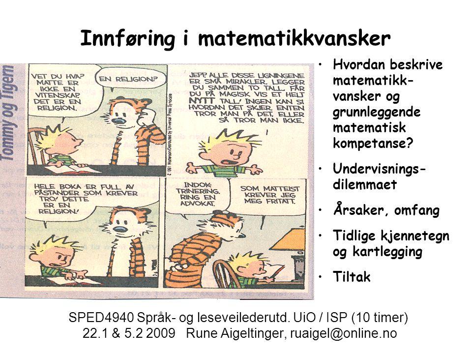 Innføring i matematikkvansker SPED4940 Språk- og leseveilederutd. UiO / ISP (10 timer) 22.1 & 5.2 2009 Rune Aigeltinger, ruaigel@online.no Hvordan bes