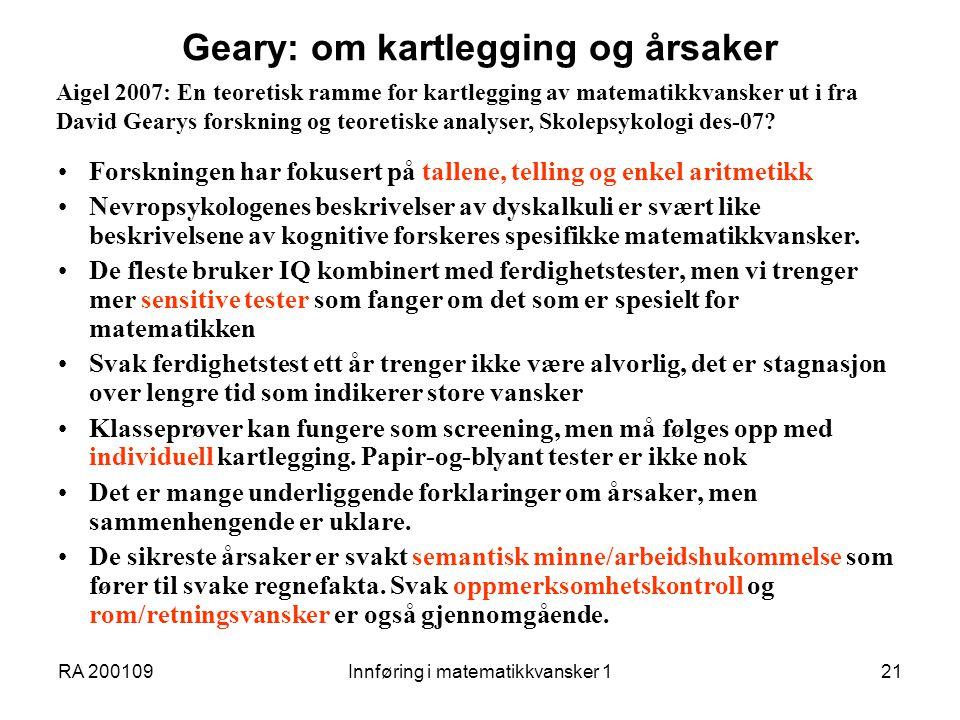 RA 200109Innføring i matematikkvansker 121 Geary: om kartlegging og årsaker Forskningen har fokusert på tallene, telling og enkel aritmetikk Nevropsyk