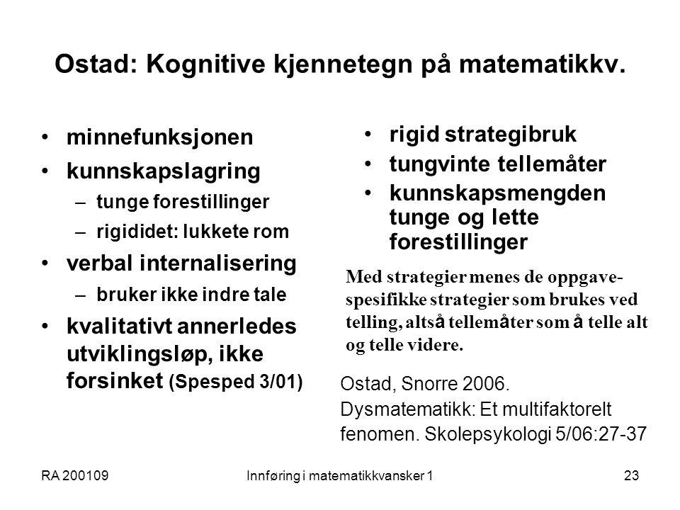 RA 200109Innføring i matematikkvansker 123 Ostad: Kognitive kjennetegn på matematikkv. minnefunksjonen kunnskapslagring –tunge forestillinger –rigidid