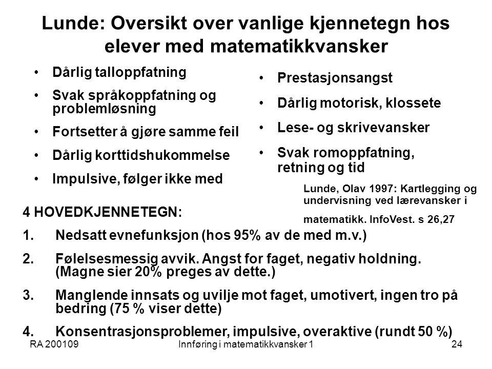 RA 200109Innføring i matematikkvansker 124 Lunde: Oversikt over vanlige kjennetegn hos elever med matematikkvansker Dårlig talloppfatning Svak språkop