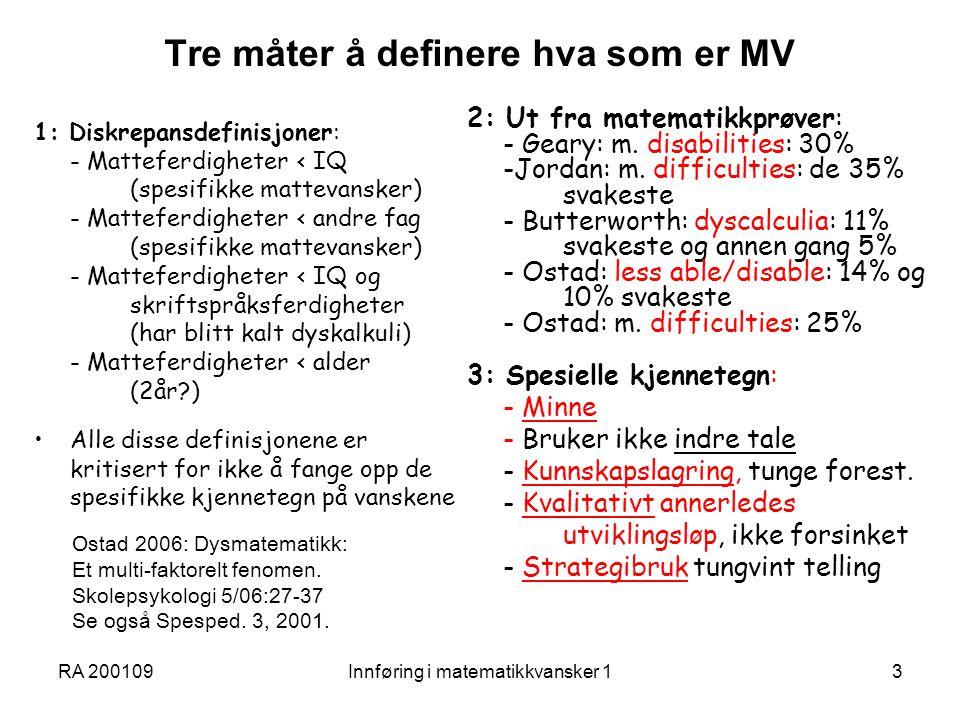 RA 200109Innføring i matematikkvansker 13 Tre måter å definere hva som er MV 1: Diskrepansdefinisjoner: - Matteferdigheter < IQ (spesifikke mattevansk