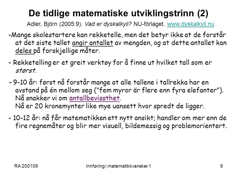 RA 200109Innføring i matematikkvansker 19 De tidlige matematiske utviklingstrinn (2) -Mange skolestartere kan rekketelle, men det betyr ikke at de for