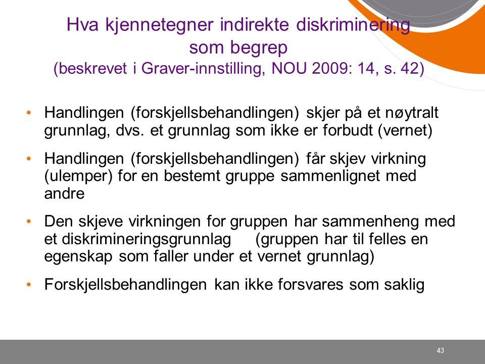 43 Hva kjennetegner indirekte diskriminering som begrep (beskrevet i Graver-innstilling, NOU 2009: 14, s.