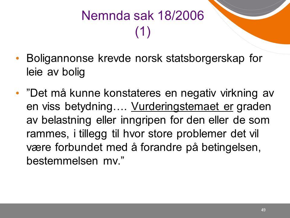 49 Nemnda sak 18/2006 (1) Boligannonse krevde norsk statsborgerskap for leie av bolig Det må kunne konstateres en negativ virkning av en viss betydning….