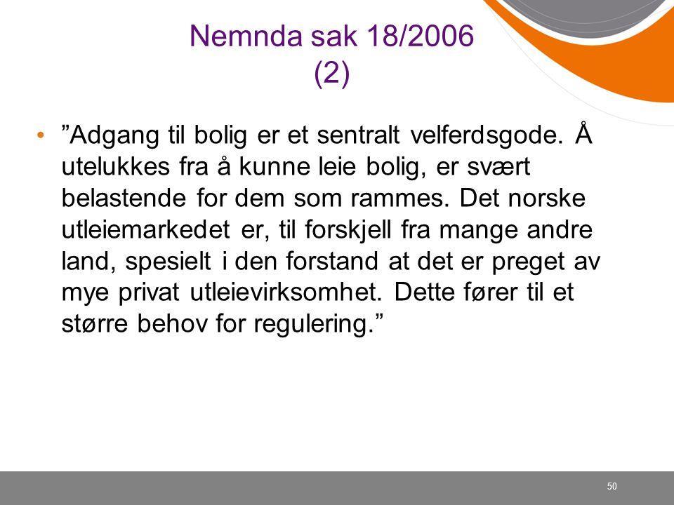 50 Nemnda sak 18/2006 (2) Adgang til bolig er et sentralt velferdsgode.