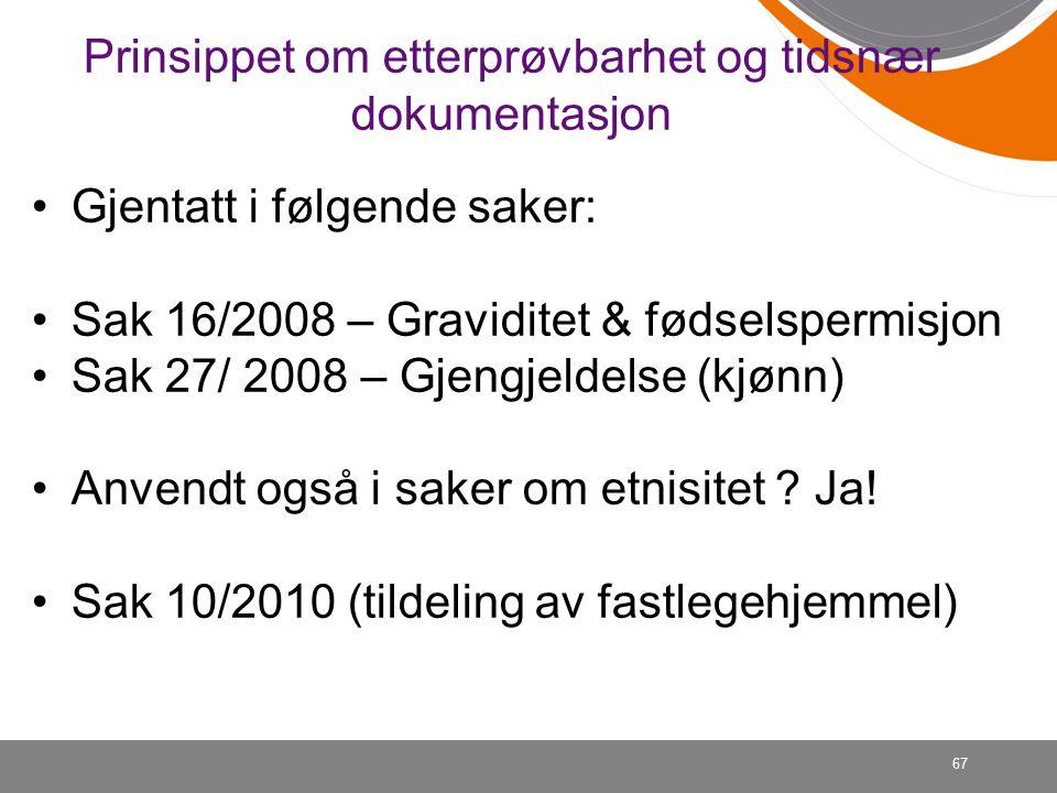 Prinsippet om etterprøvbarhet og tidsnær dokumentasjon Gjentatt i følgende saker: Sak 16/2008 – Graviditet & fødselspermisjon Sak 27/ 2008 – Gjengjeldelse (kjønn) Anvendt også i saker om etnisitet .