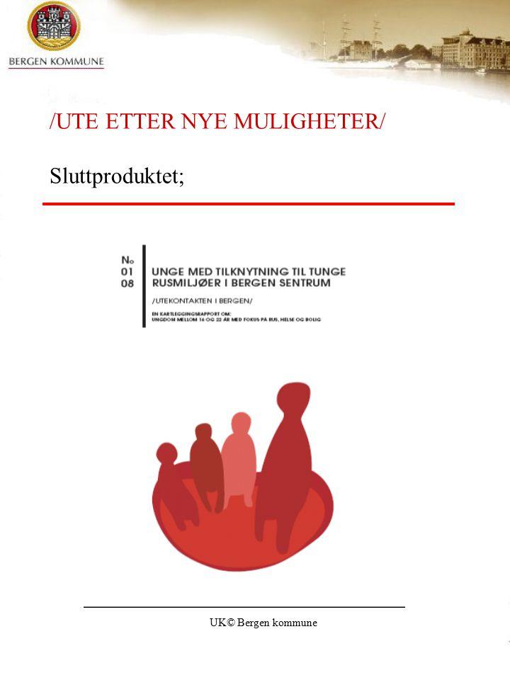 UK© Bergen kommune /UTE ETTER NYE MULIGHETER/ Sluttproduktet;