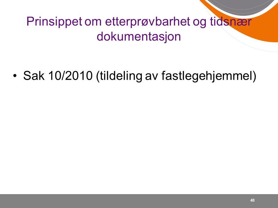 48 Prinsippet om etterprøvbarhet og tidsnær dokumentasjon Sak 10/2010 (tildeling av fastlegehjemmel) 48