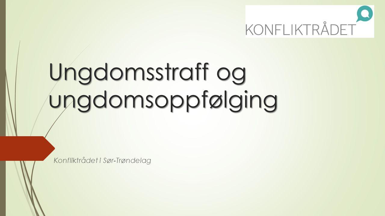 Ungdomsstraff og ungdomsoppfølging Konfliktrådet i Sør-Trøndelag