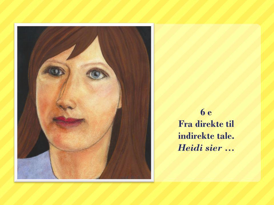 e) Fra direkte til indirekte tale.Heidi sier … 1.
