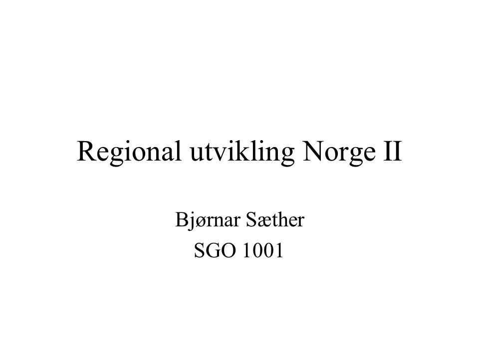 Regional utvikling Norge II Bjørnar Sæther SGO 1001