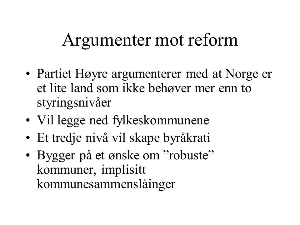 Argumenter mot reform Partiet Høyre argumenterer med at Norge er et lite land som ikke behøver mer enn to styringsnivåer Vil legge ned fylkeskommunene Et tredje nivå vil skape byråkrati Bygger på et ønske om robuste kommuner, implisitt kommunesammenslåinger