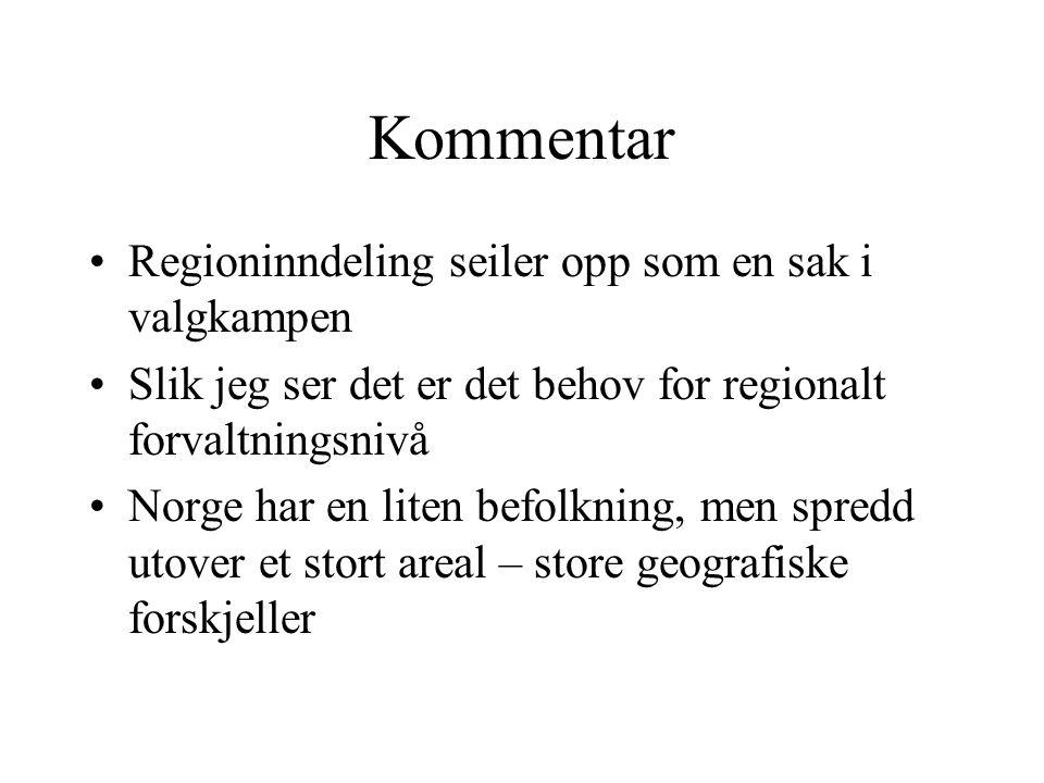 Kommentar Regioninndeling seiler opp som en sak i valgkampen Slik jeg ser det er det behov for regionalt forvaltningsnivå Norge har en liten befolkning, men spredd utover et stort areal – store geografiske forskjeller