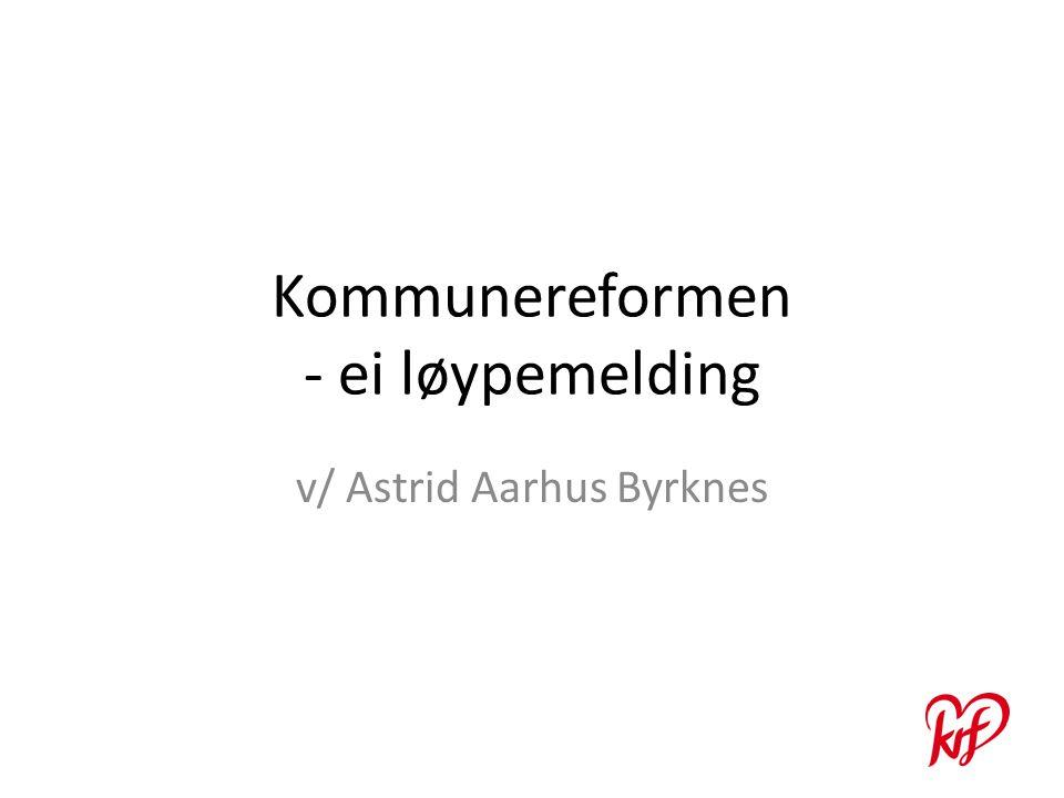 Kommunereformen - ei løypemelding v/ Astrid Aarhus Byrknes