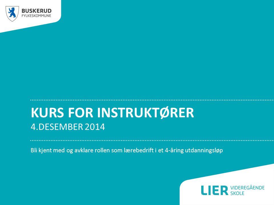 KURS FOR INSTRUKTØRER 4.DESEMBER 2014 Bli kjent med og avklare rollen som lærebedrift i et 4-åring utdanningsløp