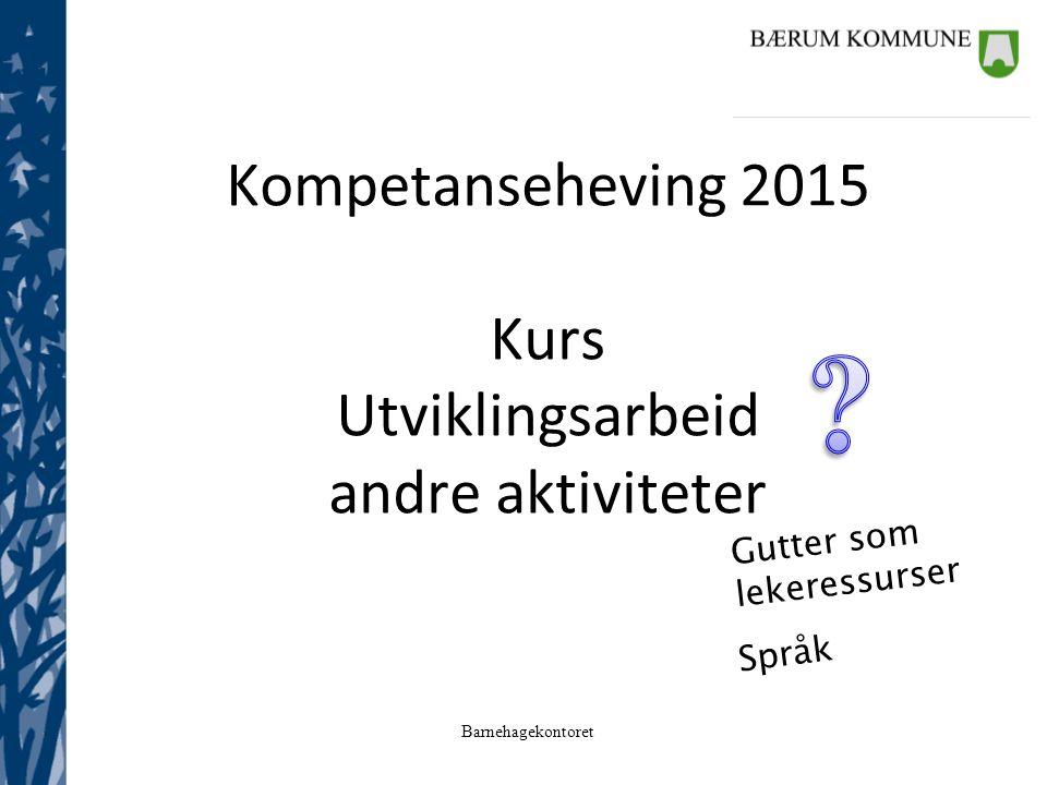 Kompetanseheving 2015 Kurs Utviklingsarbeid andre aktiviteter Gutter som lekeressurser Språk
