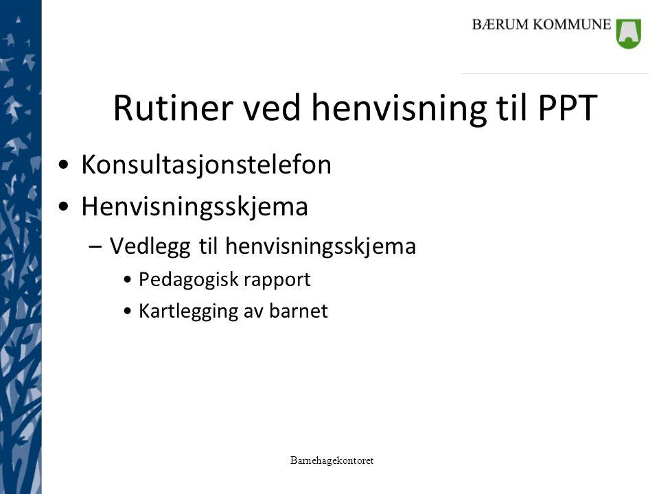 Barnehagekontoret Rutiner ved henvisning til PPT Konsultasjonstelefon Henvisningsskjema –Vedlegg til henvisningsskjema Pedagogisk rapport Kartlegging av barnet