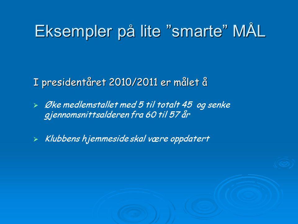 """Eksempler på lite """"smarte"""" MÅL I presidentåret 2010/2011 er målet å   Øke medlemstallet med 5 til totalt 45 og senke gjennomsnittsalderen fra 60 til"""
