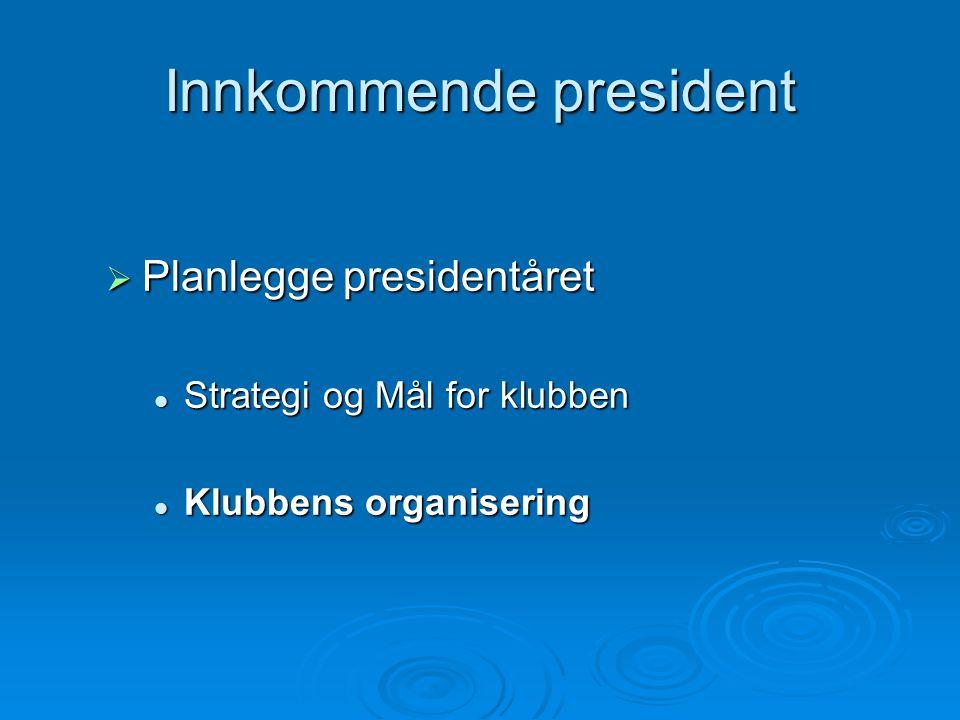Innkommende president  Planlegge presidentåret Strategi og Mål for klubben Strategi og Mål for klubben Klubbens organisering Klubbens organisering