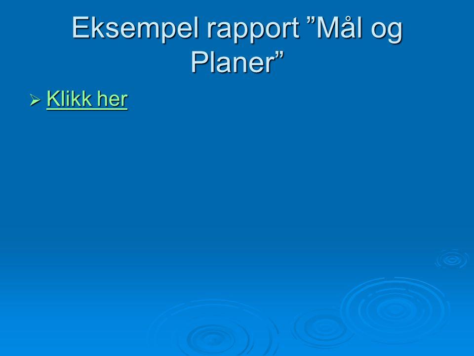 """Eksempel rapport """"Mål og Planer""""  Klikk her Klikk her Klikk her"""