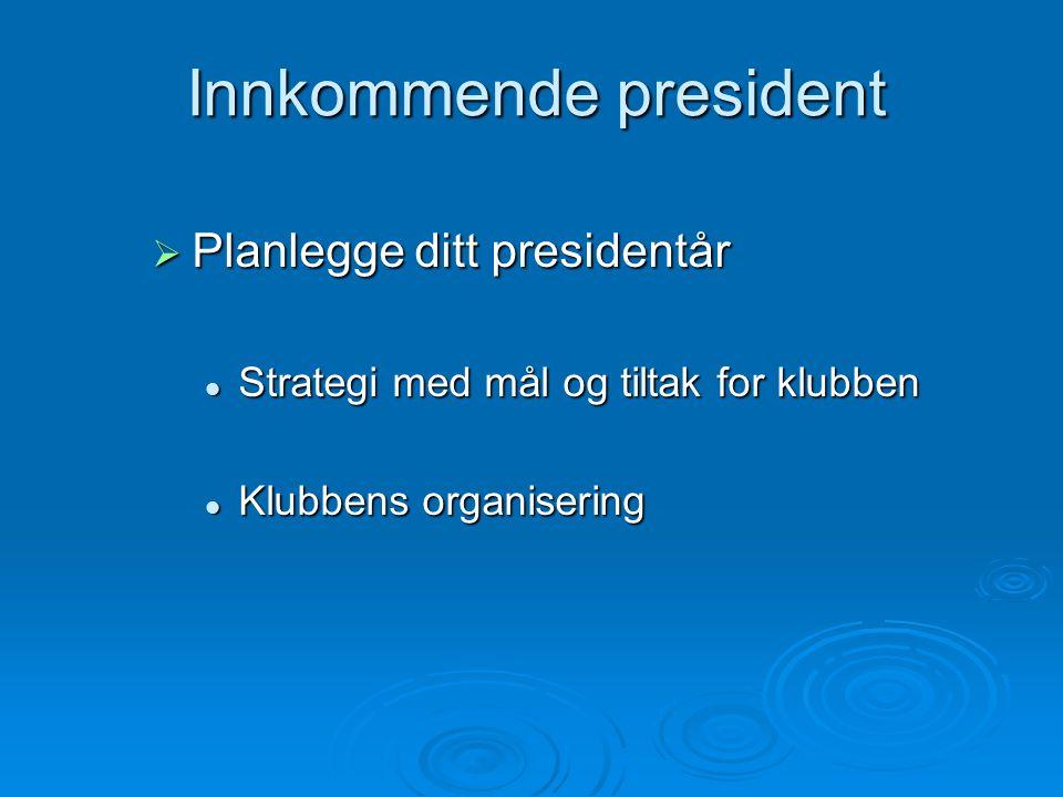 Innkommende president  Planlegge ditt presidentår Strategi med mål og tiltak for klubben Strategi med mål og tiltak for klubben Klubbens organisering