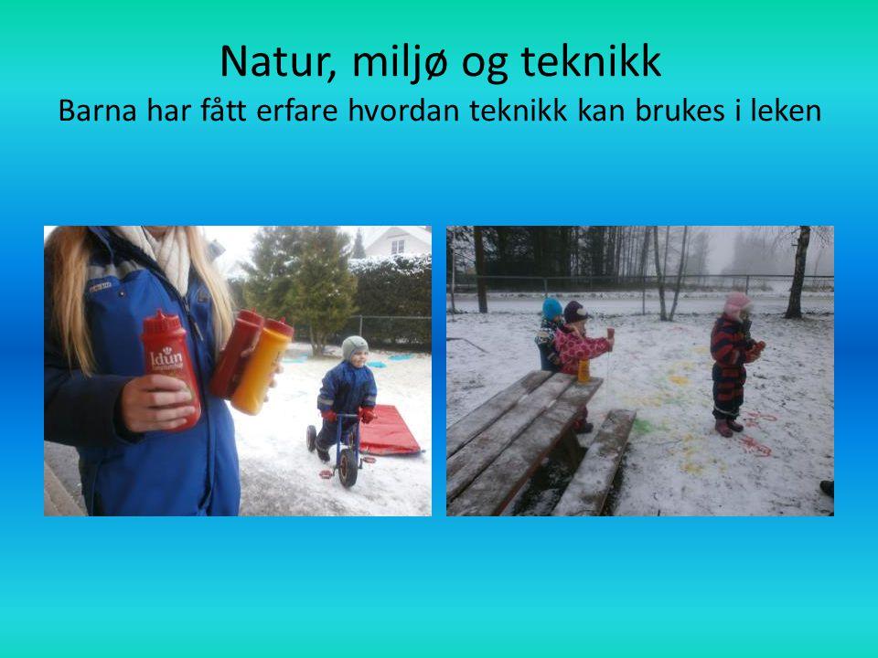 Natur, miljø og teknikk Barna har fått erfare hvordan teknikk kan brukes i leken