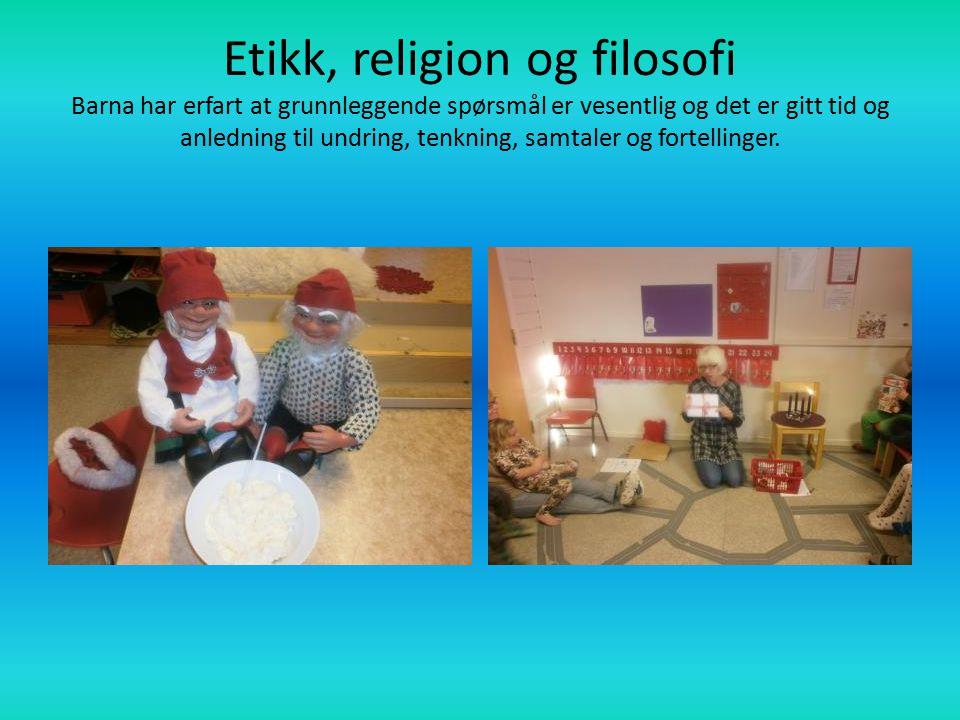 Etikk, religion og filosofi Barna har erfart at grunnleggende spørsmål er vesentlig og det er gitt tid og anledning til undring, tenkning, samtaler og