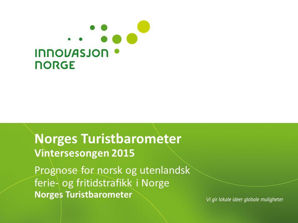Norges Turistbarometer Vintersesongen 2015 Prognose for norsk og utenlandsk ferie- og fritidstrafikk i Norge Norges Turistbarometer