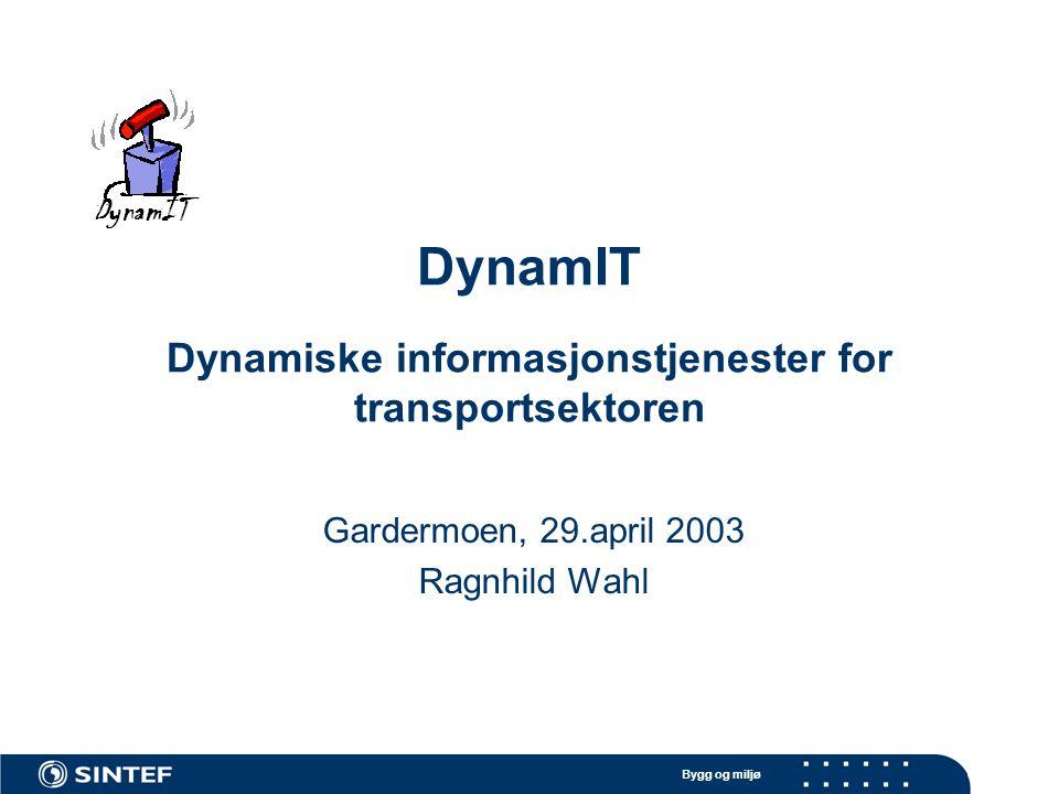 Bygg og miljø DynamIT Dynamiske informasjonstjenester for transportsektoren Gardermoen, 29.april 2003 Ragnhild Wahl