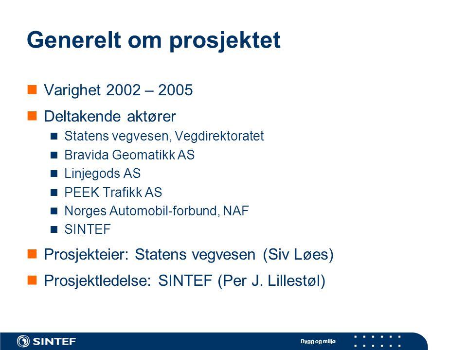 Bygg og miljø Generelt om prosjektet Varighet 2002 – 2005 Deltakende aktører Statens vegvesen, Vegdirektoratet Bravida Geomatikk AS Linjegods AS PEEK