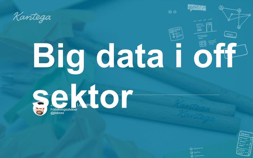 Jørund Leknes Forretningsutvikler @jleknes Big data i off sektor
