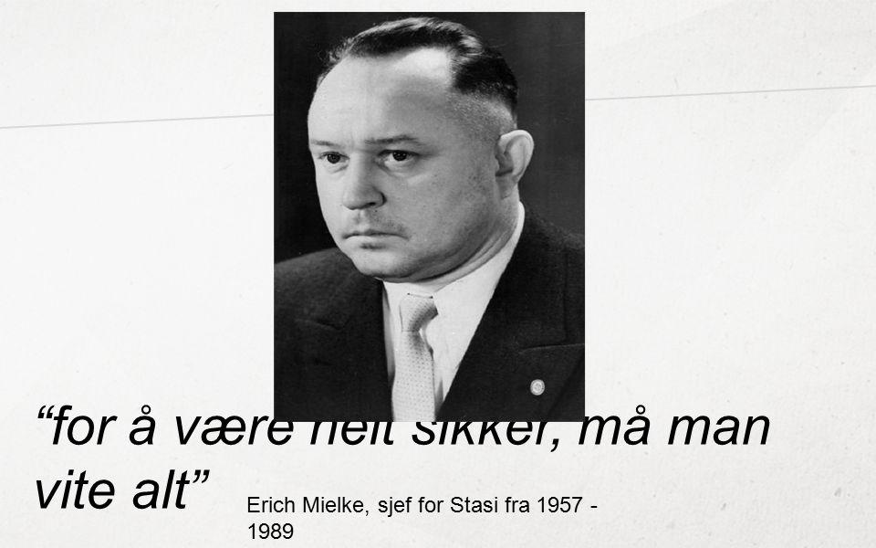 """""""for å være helt sikker, må man vite alt"""" Erich Mielke, sjef for Stasi fra 1957 - 1989"""