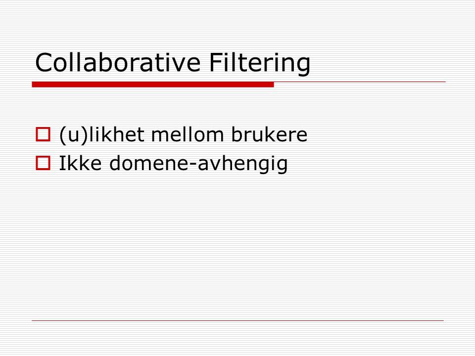 Collaborative Filtering  (u)likhet mellom brukere  Ikke domene-avhengig