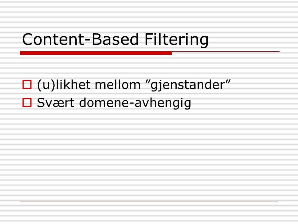 Content-Based Filtering  (u)likhet mellom gjenstander  Svært domene-avhengig
