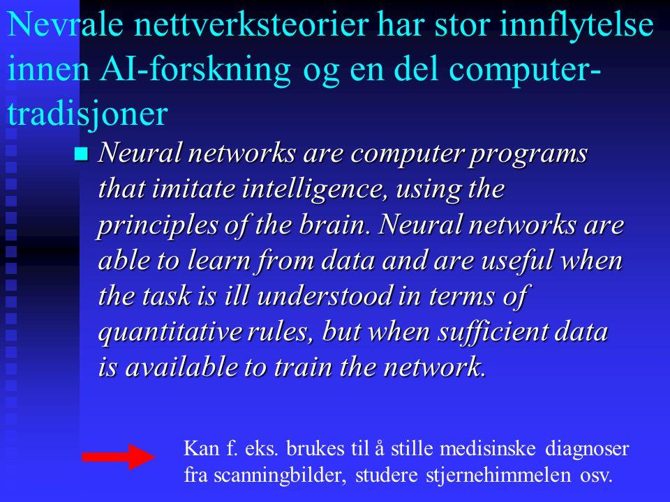 Nevrale nettverksteorier har stor innflytelse innen AI-forskning og en del computer- tradisjoner Neural networks are computer programs that imitate in