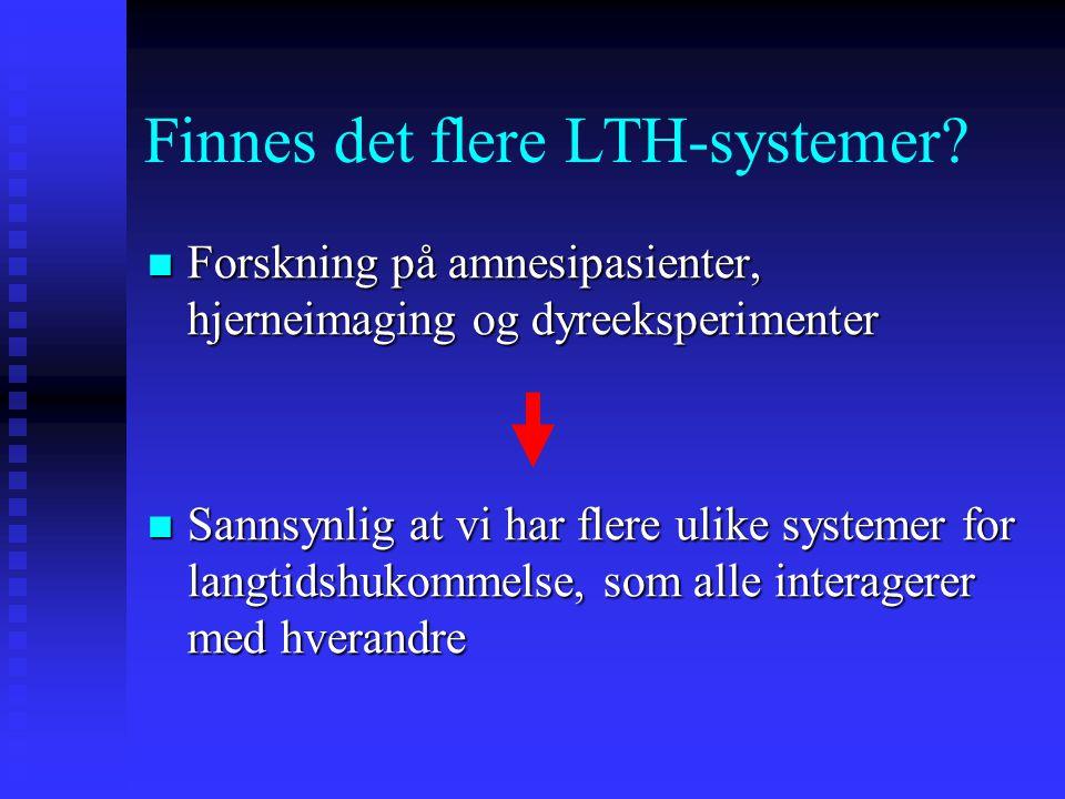 Finnes det flere LTH-systemer? Forskning på amnesipasienter, hjerneimaging og dyreeksperimenter Forskning på amnesipasienter, hjerneimaging og dyreeks