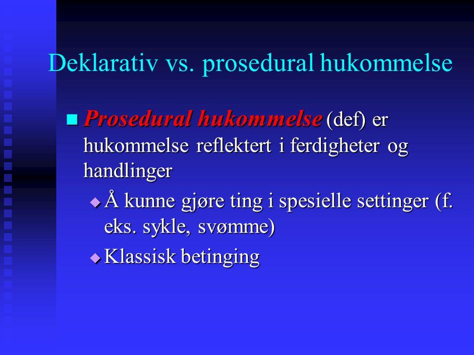 Deklarativ vs. prosedural hukommelse Prosedural hukommelse (def) er hukommelse reflektert i ferdigheter og handlinger Prosedural hukommelse (def) er h